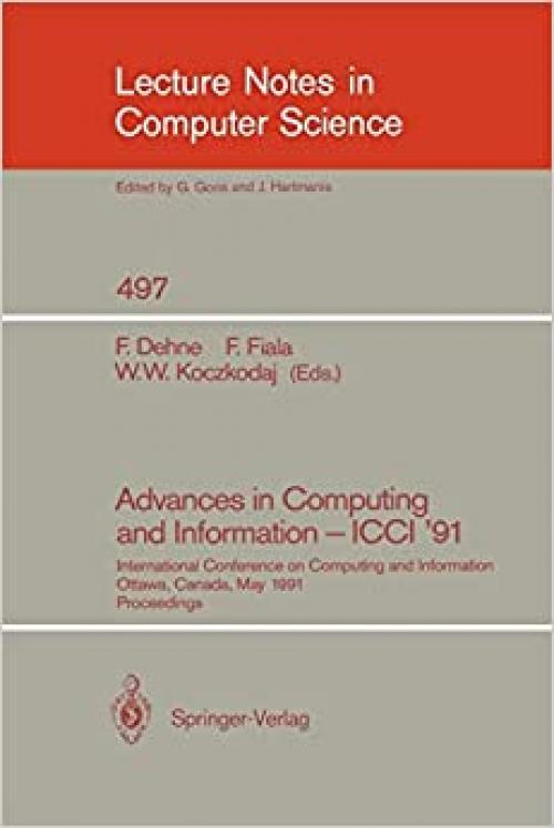 Advances in Computing and Information - ICCI '91: International Conference on Computing and Information, Ottawa, Canada, May 27-29, 1991. Proceedings (Lecture Notes in Computer Science (497))