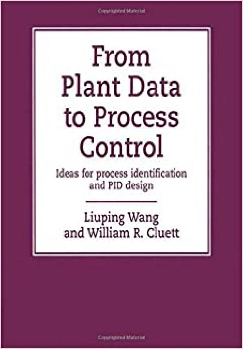 From Plant Data to Process Control: Ideas for Process Identification and PID Design (The Taylor & Francis Systems and Control Book Series, Vol. 11)