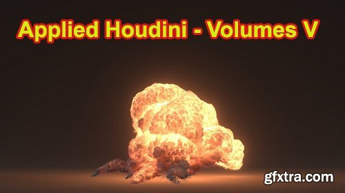 Applied Houdini VOLUMES V – EXPLOSIONS