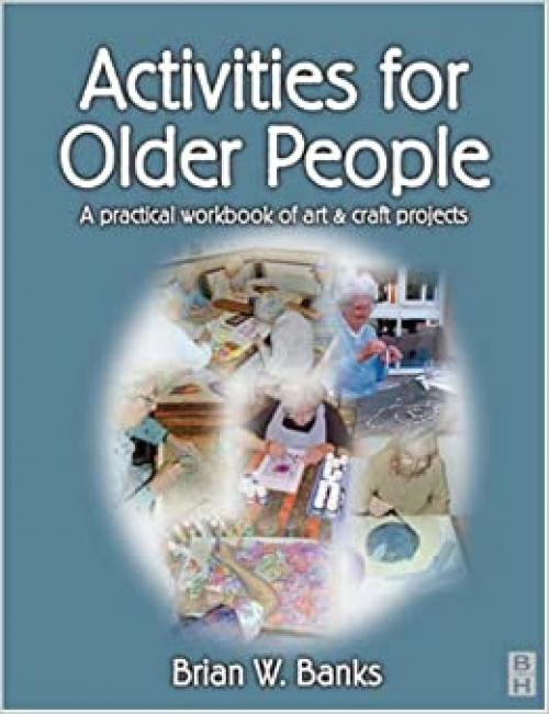 Activities for Older People: A Practical Workbook of Art and Craft Projects