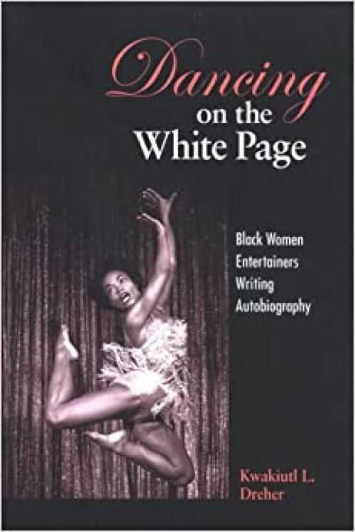 Dancing on the White Page: Black Women Entertainers Writing Autobiography (SUNY series, Cultural Studies in Cinema/Video)