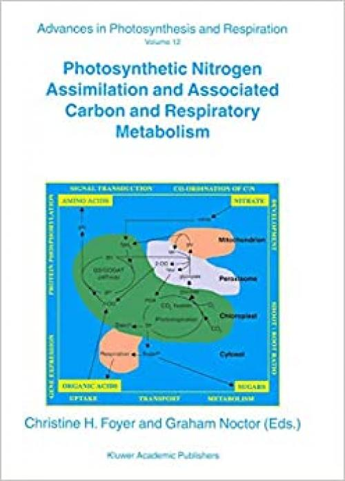 Photosynthetic Nitrogen Assimilation and Associated Carbon and Respiratory Metabolism (Advances in Photosynthesis and Respiration (12))