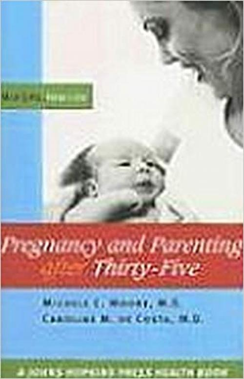 Pregnancy and Parenting after Thirty-Five: Mid Life, New Life (A Johns Hopkins Press Health Book)