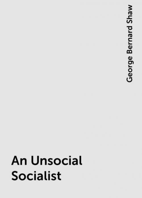 An Unsocial Socialist - George Bernard Shaw