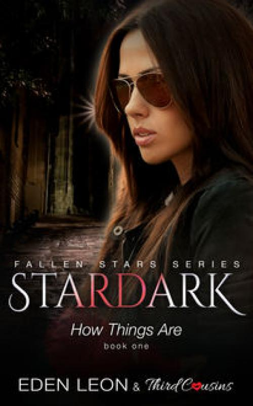 Stardark – How Things Are (Book 1) Fallen Stars -- Third Cousins - Eden Leon